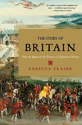 The Story of Britain: From the Romans to the Present: A Narrative History - Fraser, Rebecca
