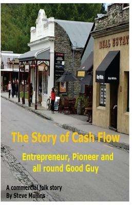 The Story of Cash Flow: A Guide for the Unwary Entrepreneur - Mullins, MR Steve