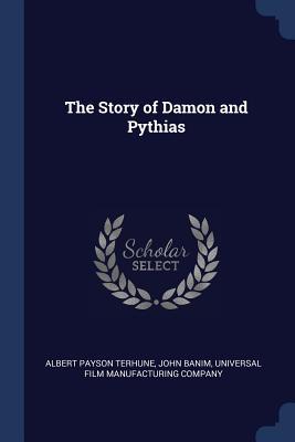 The Story of Damon and Pythias - Terhune, Albert Payson, and Banim, John, and Universal Film Manufacturing Company (Creator)