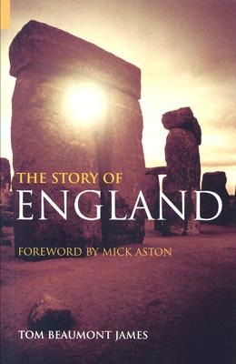 The Story of England - James, Tom Beaumont, and Aston, Mick (Foreword by)