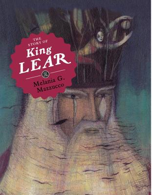 The Story of King Lear - Mazzucco, Melania G., and Orciari, Emanuela (Designer), and Jewiss, Virginia (Translated by)