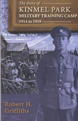 The Story of Kinmel Park Military Training Camp 1914 to 1918 - Griffiths, Robert H.