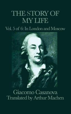 The Story of My Life Vol. 5 in London and Moscow - Casanova, Giacomo