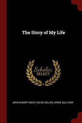 The Story of My Life - Macy, John Albert, and Keller, Helen, and Sullivan, Annie
