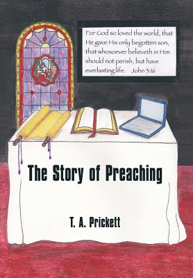 The Story of Preaching - Prickett, T A