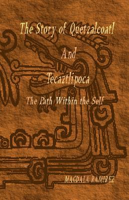 The Story of Quetzalcoatl and Tecaztlipoca, The Path Within the Self: The Path within the Self - Ramirez, Magdala