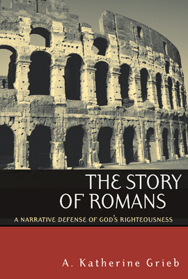 The Story of Romans: A Narrative Defense of God's Righteousness - Grieb