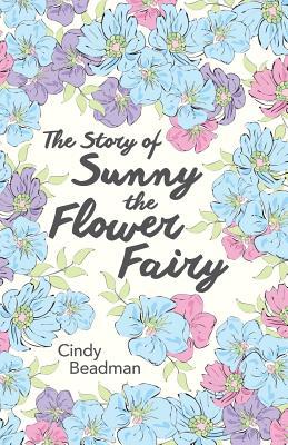 The Story of Sunny the Flower Fairy - Beadman, Cindy