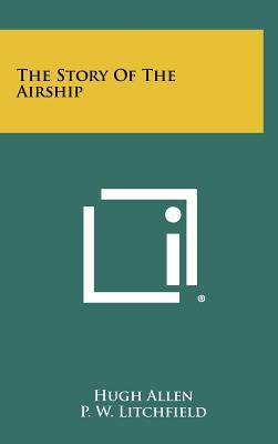 The Story of the Airship - Allen, Hugh, and Litchfield, P W (Foreword by)