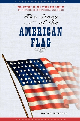 The Story of the American Flag - Whipple, Wayne