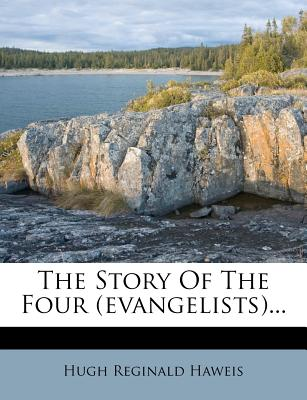 The Story of the Four (Evangelists)... - Haweis, Hugh Reginald