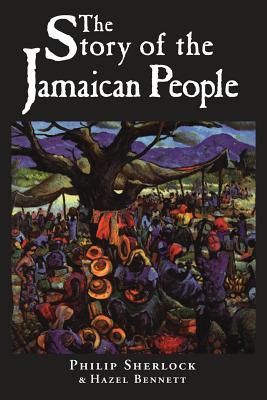 The Story of the Jamaican People - Sherlock, Philip Manderson, Sir, and Sherlock, Phillip, and Bennett, Hazel