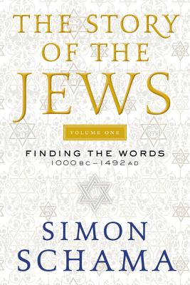 The Story of the Jews, Volume One: Finding the Words 1000 BC-1492 AD - Schama, Simon