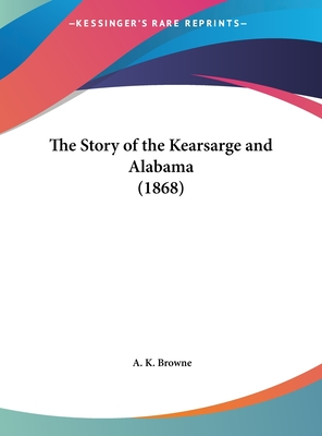 The Story of the Kearsarge and Alabama (1868) - Browne, A K