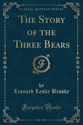 The Story of the Three Bears (Classic Reprint) - Brooke, Leonard Leslie