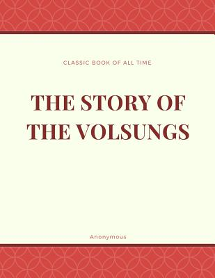 The Story of the Volsungs: Volsunga Saga - Anonymous