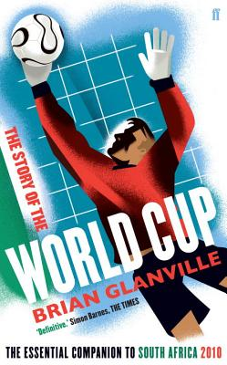 The Story of the World Cup: The Essential Companion to South Africa 2010 - Glanville, Brian