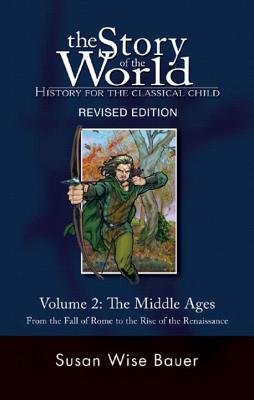 The Story of the World: History for the Classical Child: The Middle Ages: From the Fall of Rome to the Rise of the Renaissance - Bauer, Susan Wise