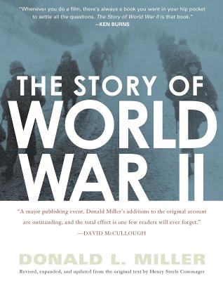 The Story of World War II - Miller, Donald L, and Commager, Henry Steele (Text by)