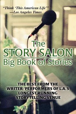 The Story Salon Big Book of Stories: The Best from L.A.'s Longest Running Storytelling Venue - Dougherty, Joseph