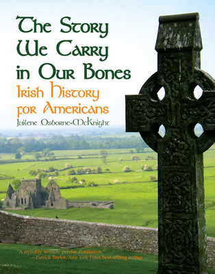 The Story We Carry in Our Bones: Irish History for Americans - Osborne-McKnight, Juilene