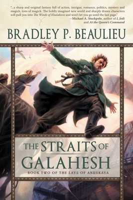 The Straits of Galahesh: Book Two of The Lays of Anuskaya - Beaulieu, Bradley P.