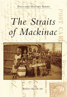 The Straits of Mackinac - Adie, Madeline Okerman