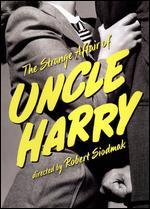 The Strange Affair of Uncle Harry - Robert Siodmak