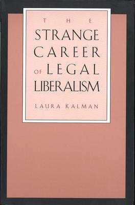 The Strange Career of Legal Liberalism - Kalman, Laura, Professor