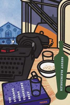 The Strange Hours Travelers Keep - Kleinzahler, August
