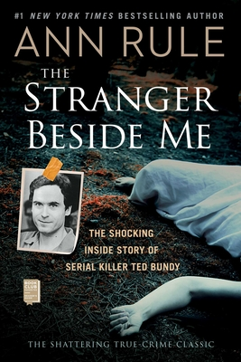 The Stranger Beside Me: The Shocking Inside Story of Serial Killer Ted Bundy - Rule, Ann