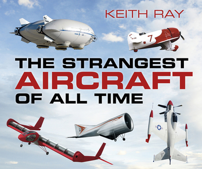 The Strangest Aircraft of All Time - Ray, Keith