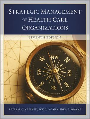 The Strategic Management of Health Care Organizations - Ginter, Peter M, Dr.