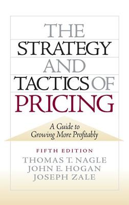 The Strategy and Tactics of Pricing: A Guide to Growing More Profitably - Nagle, Thomas T