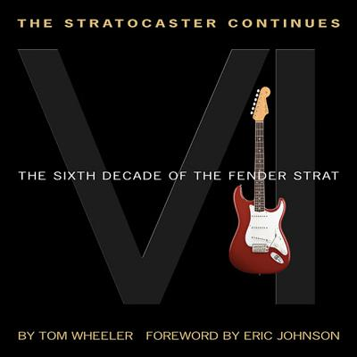 The Stratocaster Continues: The Sixth Decade of the Fender Strat - Wheeler, Tom