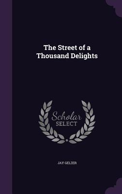 The Street of a Thousand Delights - Gelzer, Jay