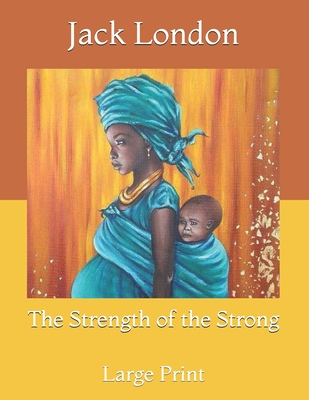 The Strength of the Strong: Large Print - London, Jack