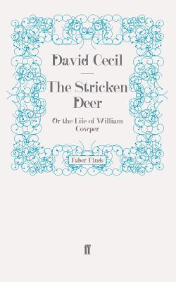 The Stricken Deer: Or the Life of William Cowper - Cecil, David