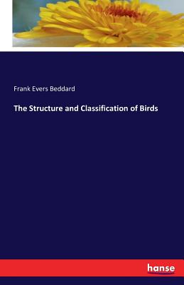 The Structure and Classification of Birds - Beddard, Frank Evers