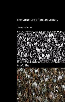 The Structure of Indian Society: Then and Now - Shah, A. M.