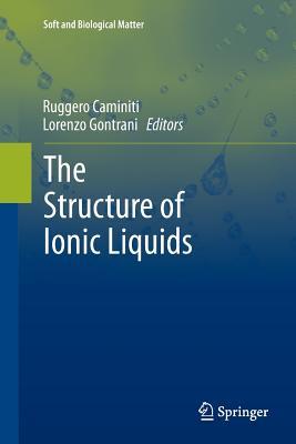 The Structure of Ionic Liquids - Caminiti, Ruggero (Editor), and Gontrani, Lorenzo (Editor)