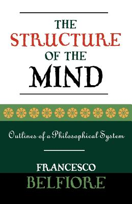 The Structure of the Mind: Outlines of a Philosophical System - Belfiore, Francesco