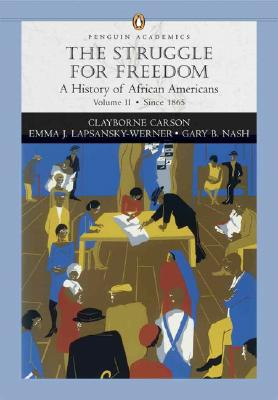The Struggle for Freedom, Volume 2: A History of African Americans Since 1865 - Carson, Clayborne, Ph.D., and Nash, Gary B, Professor, and Lapsansky-Werner, Emma J