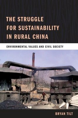The Struggle for Sustainability in Rural China: Environmental Values and Civil Society - Tilt, Bryan, Professor