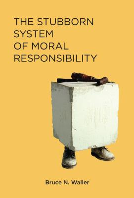 The Stubborn System of Moral Responsibility - Waller, Bruce N