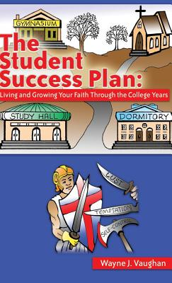 The Student Success Plan: Living and Growing Your Faith Through the College Year - Vaughan, Wayne J