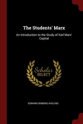 The Students' Marx: An Introduction to the Study of Karl Marx' Capital - Aveling, Edward Bibbins