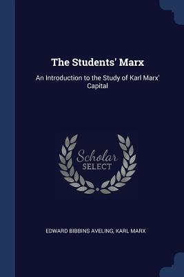 The Students' Marx: An Introduction to the Study of Karl Marx' Capital - Aveling, Edward Bibbins, and Marx, Karl