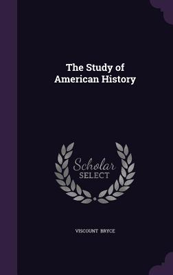 The Study of American History - Bryce, Viscount