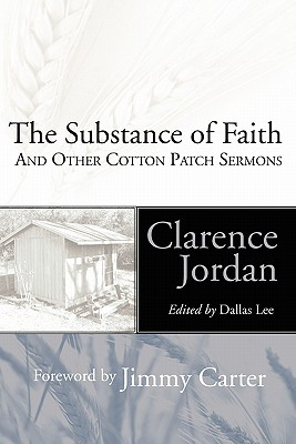The Substance of Faith: And Other Cotton Patch Sermons - Jordan, Clarence, and Lee, Dallas (Editor), and Carter, Jimmy, President (Foreword by)